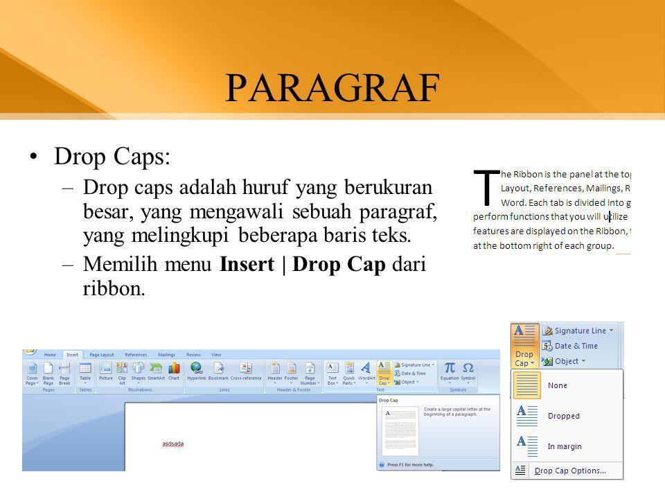 PARAGRAF •Drop Caps: –Drop caps adalah huruf yang berukuran besar, yang mengawali sebuah paragraf, yang melingkupi beberapa baris teks.