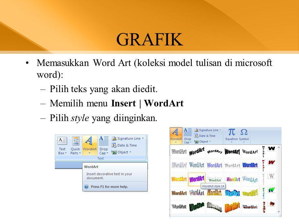 GRAFIK •Memasukkan Word Art (koleksi model tulisan di microsoft word): –Pilih teks yang akan diedit.