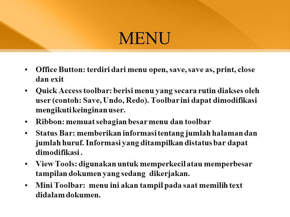MENU •Office Button: terdiri dari menu open, save, save as, print, close dan exit •Quick Access toolbar: berisi menu yang secara rutin diakses oleh us