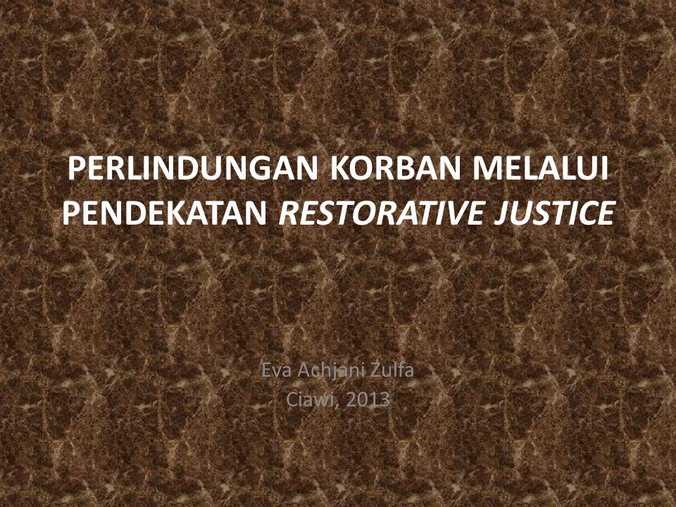 PERLINDUNGAN KORBAN MELALUI PENDEKATAN RESTORATIVE JUSTICE Eva Achjani Zulfa Ciawi, 2013