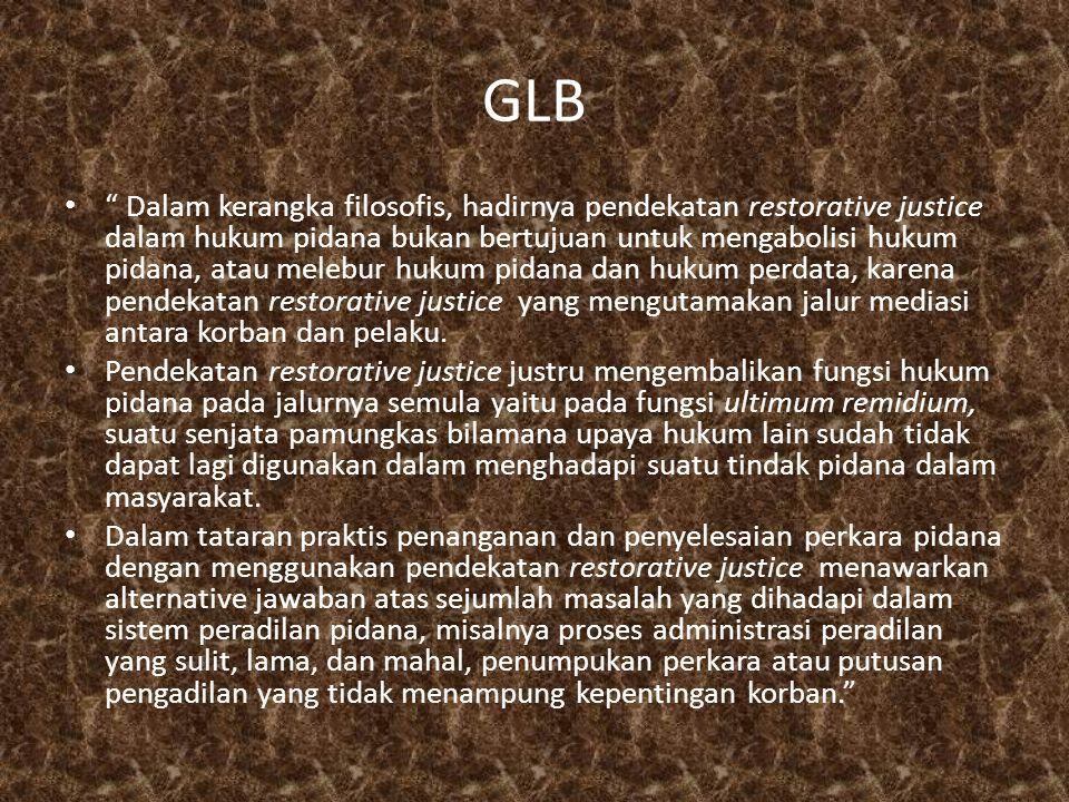 GLB • Dalam kerangka filosofis, hadirnya pendekatan restorative justice dalam hukum pidana bukan bertujuan untuk mengabolisi hukum pidana, atau melebur hukum pidana dan hukum perdata, karena pendekatan restorative justice yang mengutamakan jalur mediasi antara korban dan pelaku.