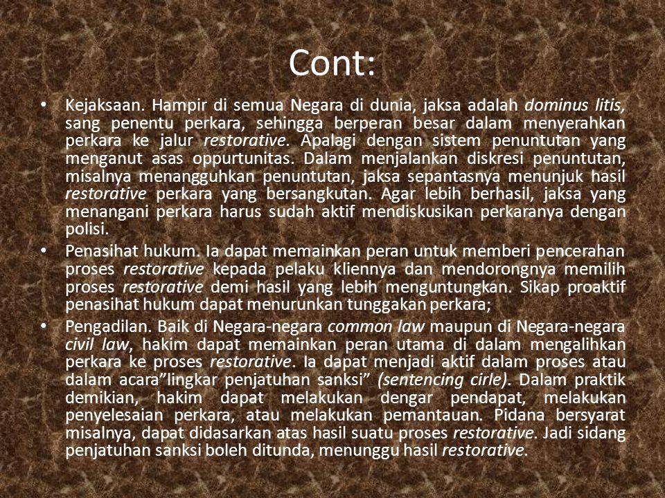 Cont: • Kejaksaan. Hampir di semua Negara di dunia, jaksa adalah dominus litis, sang penentu perkara, sehingga berperan besar dalam menyerahkan perkar