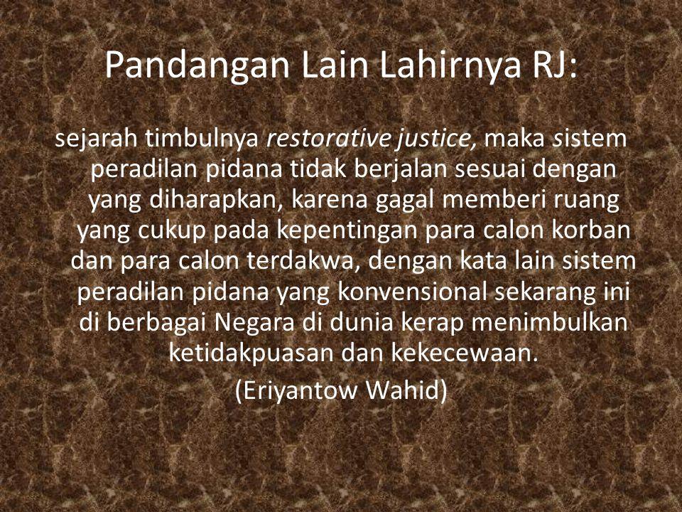 Pandangan Lain Lahirnya RJ: sejarah timbulnya restorative justice, maka sistem peradilan pidana tidak berjalan sesuai dengan yang diharapkan, karena g