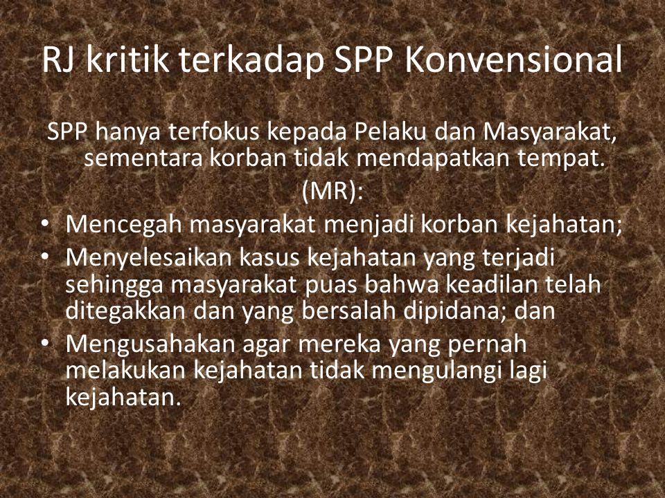 RJ kritik terkadap SPP Konvensional SPP hanya terfokus kepada Pelaku dan Masyarakat, sementara korban tidak mendapatkan tempat.