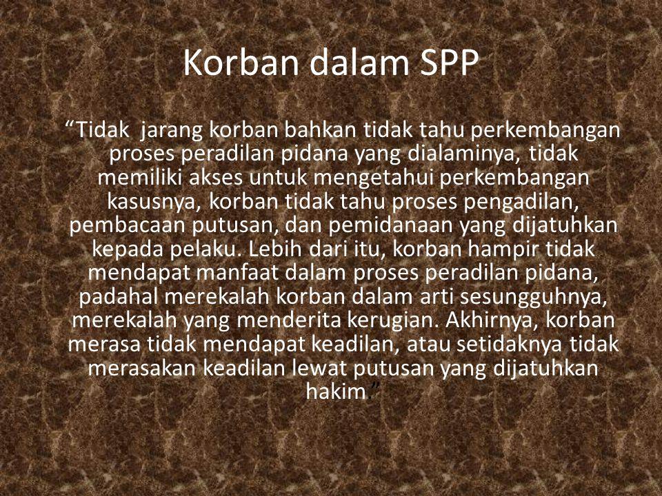 "Korban dalam SPP ""Tidak jarang korban bahkan tidak tahu perkembangan proses peradilan pidana yang dialaminya, tidak memiliki akses untuk mengetahui pe"