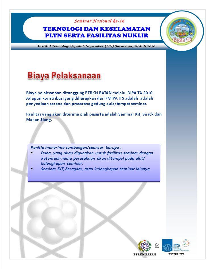 Biaya pelaksanaan ditanggung PTRKN BATAN melalui DIPA TA.2010. Adapun konstribusi yang diharapkan dari FMIPA ITS adalah adalah penyediaan sarana dan p
