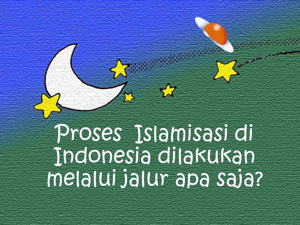 Proses Islamisasi di Indonesia dilakukan melalui jalur apa saja?