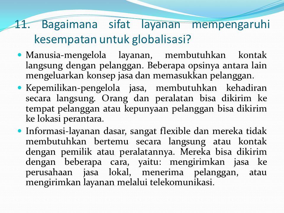 11. Bagaimana sifat layanan mempengaruhi kesempatan untuk globalisasi?  Manusia-mengelola layanan, membutuhkan kontak langsung dengan pelanggan. Bebe