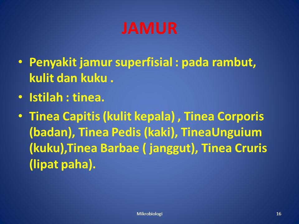 JAMUR • Penyakit jamur superfisial : pada rambut, kulit dan kuku.