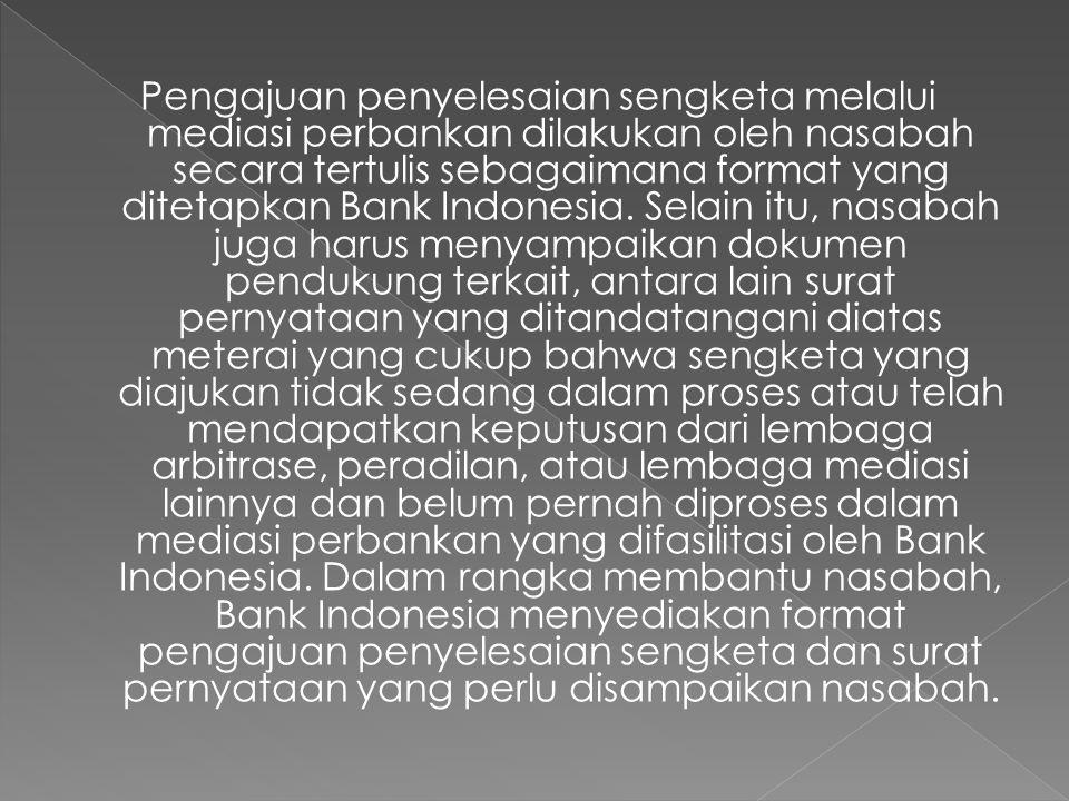 Pengajuan penyelesaian sengketa melalui mediasi perbankan dilakukan oleh nasabah secara tertulis sebagaimana format yang ditetapkan Bank Indonesia.