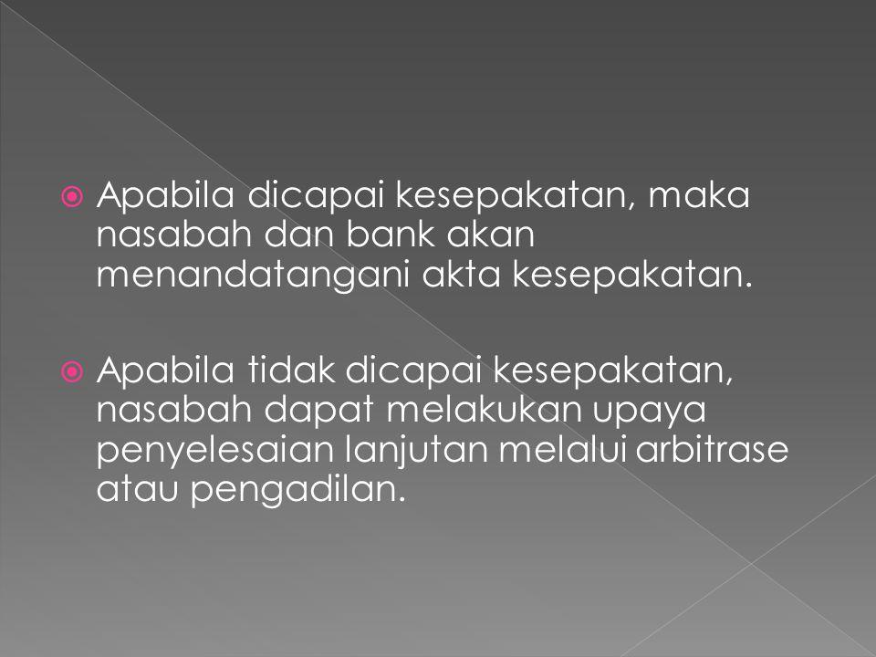  Apabila dicapai kesepakatan, maka nasabah dan bank akan menandatangani akta kesepakatan.