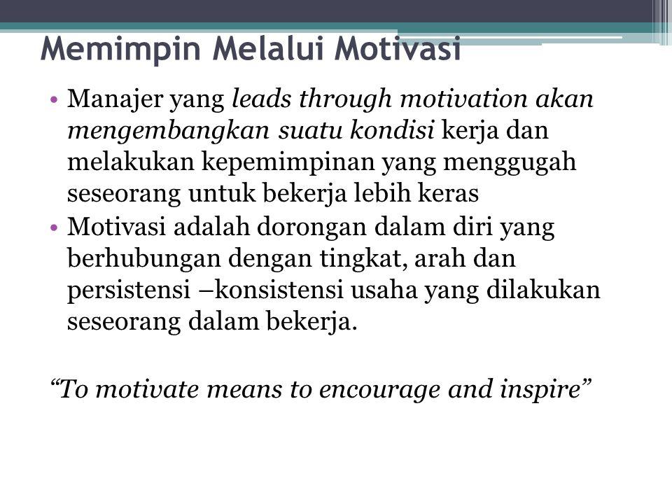 Memimpin Melalui Motivasi •Manajer yang leads through motivation akan mengembangkan suatu kondisi kerja dan melakukan kepemimpinan yang menggugah sese