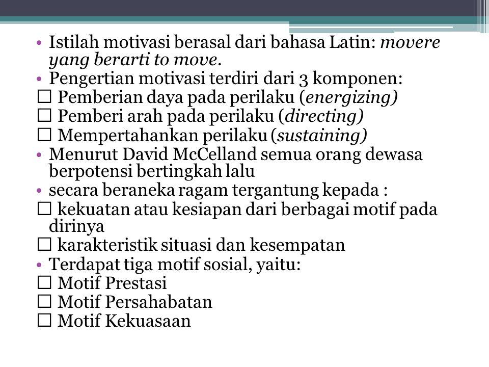 •Istilah motivasi berasal dari bahasa Latin: movere yang berarti to move. •Pengertian motivasi terdiri dari 3 komponen:  Pemberian daya pada perilaku