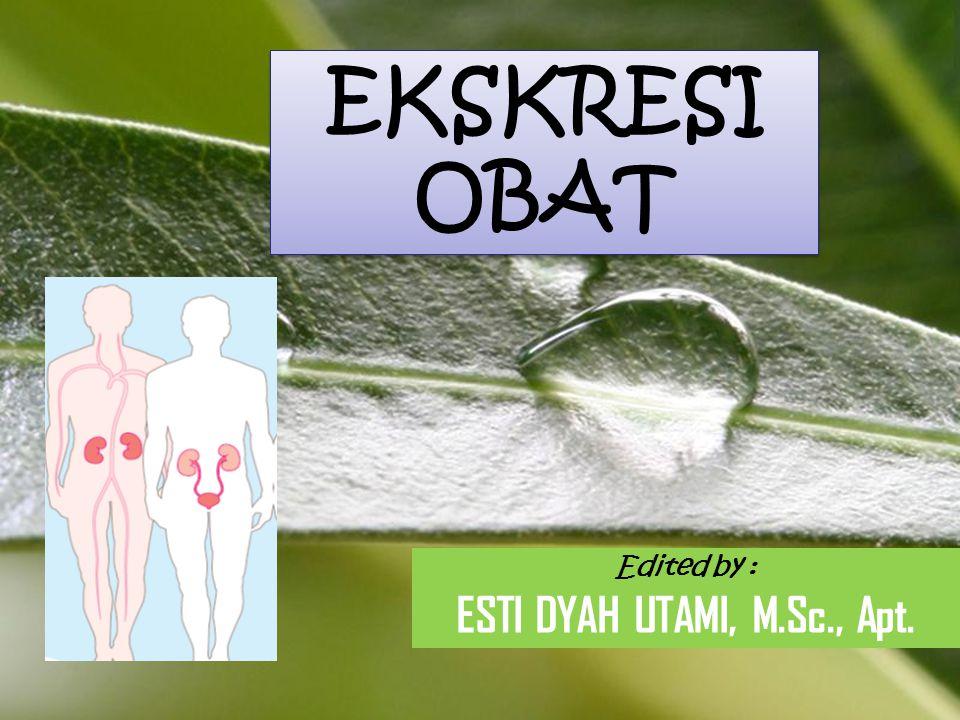 Powerpoint Templates EKSKRESI OBAT Edited by : ESTI DYAH UTAMI, M.Sc., Apt.