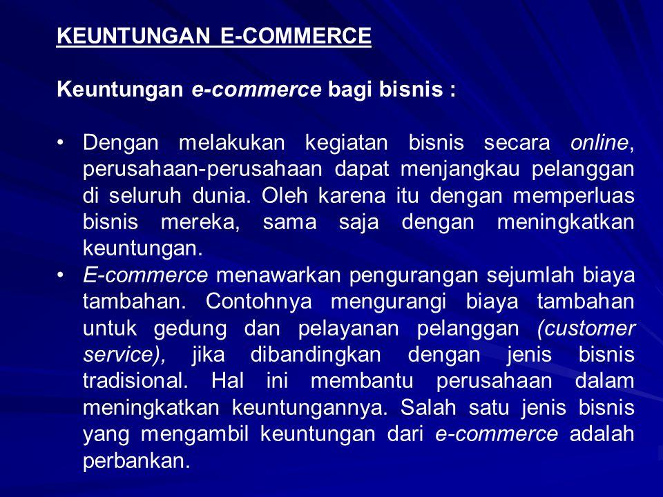 KEUNTUNGAN E-COMMERCE Keuntungan e-commerce bagi bisnis : •Dengan melakukan kegiatan bisnis secara online, perusahaan-perusahaan dapat menjangkau pela