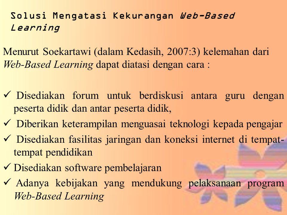 Solusi Mengatasi Kekurangan Web-Based Learning Menurut Soekartawi (dalam Kedasih, 2007:3) kelemahan dari Web-Based Learning dapat diatasi dengan cara