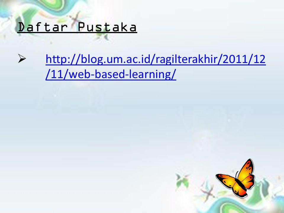 Daftar Pustaka  http://blog.um.ac.id/ragilterakhir/2011/12 /11/web-based-learning/ http://blog.um.ac.id/ragilterakhir/2011/12 /11/web-based-learning/