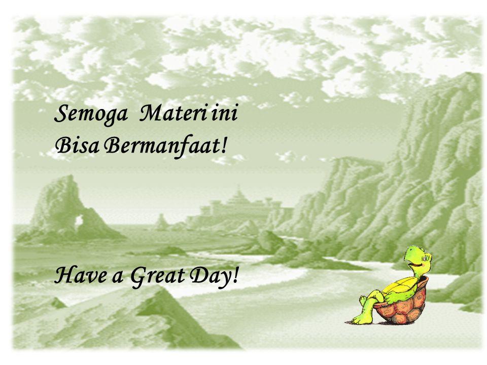 Semoga Materi ini Bisa Bermanfaat! Have a Great Day!