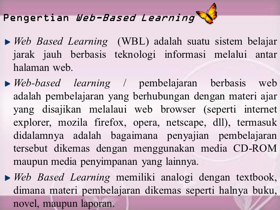 Pengertian Web-Based Learning Web Based Learning (WBL) adalah suatu sistem belajar jarak jauh berbasis teknologi informasi melalui antar halaman web.