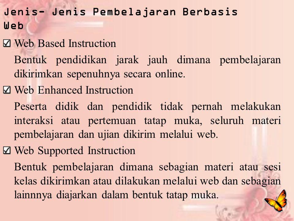 Jenis- Jenis Pembelajaran Berbasis Web Web Based Instruction Bentuk pendidikan jarak jauh dimana pembelajaran dikirimkan sepenuhnya secara online. Web