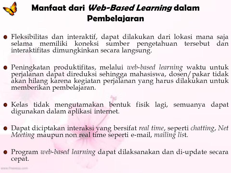 Kelebihan Web-Based Learning Bagi Siswa: - Dengan kegiatan pembelajaran melalui Web-Based Learning dimungkinkan berkembangnya fleksibilitas belajar siswa yang optimal dimana siswa dapat mengakses bahan-bahan ajar atau materi pelajaran setiap saat dan berulang-ulang.