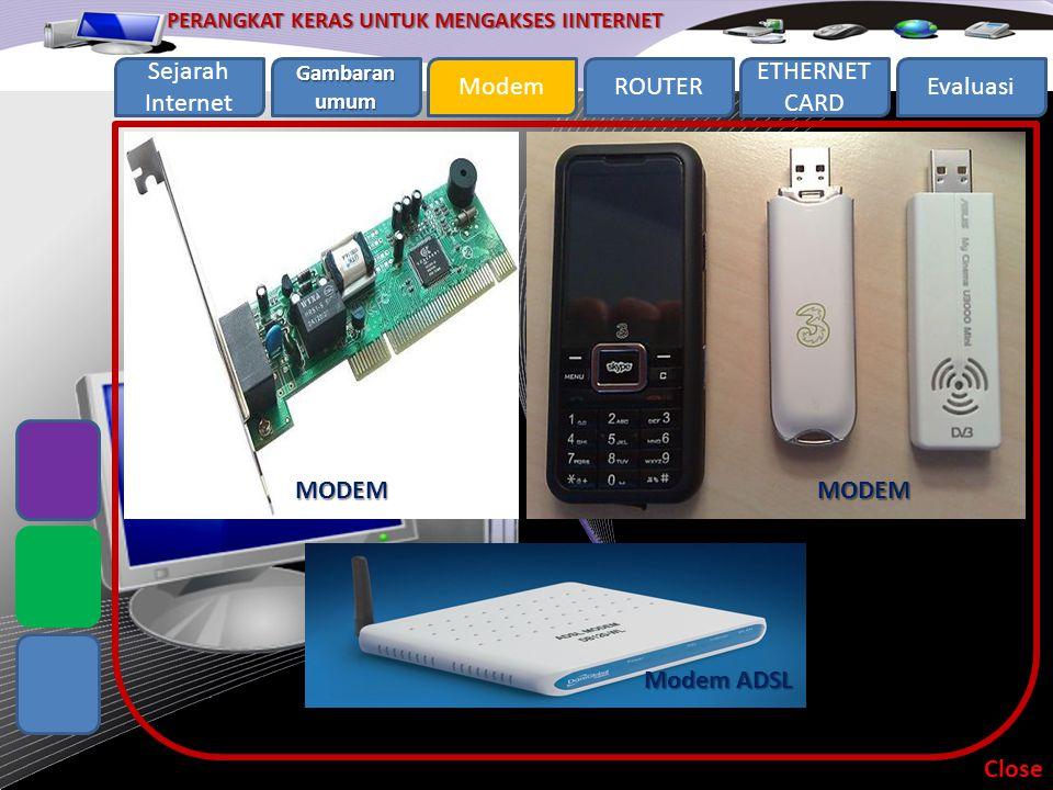 PERANGKAT KERAS UNTUK MENGAKSES IINTERNET Sejarah Internet Gambaran umum Gambaran umum ModemROUTER ETHERNET CARD Evaluasi Secara umum ada dua (2) cara