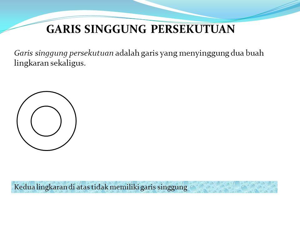 GARIS SINGGUNG PERSEKUTUAN Garis singgung persekutuan adalah garis yang menyinggung dua buah lingkaran sekaligus.