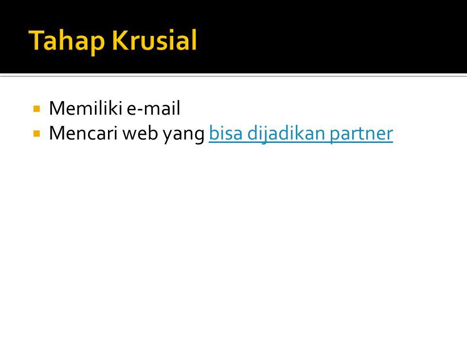  Memiliki e-mail  Mencari web yang bisa dijadikan partnerbisa dijadikan partner
