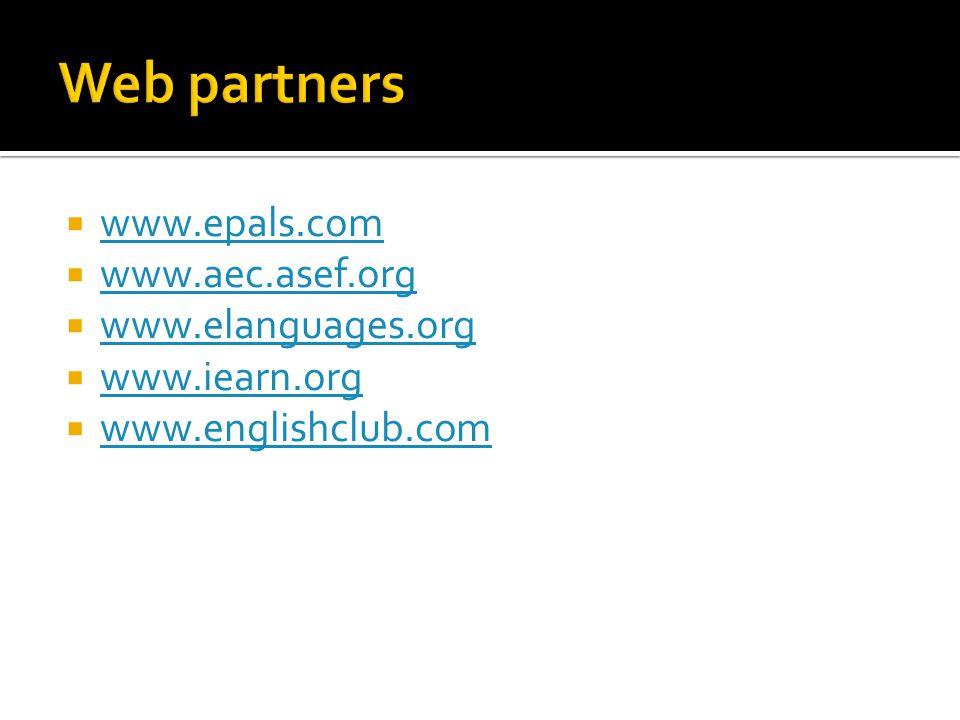  www.epals.com www.epals.com  www.aec.asef.org www.aec.asef.org  www.elanguages.org www.elanguages.org  www.iearn.org www.iearn.org  www.englishclub.com www.englishclub.com