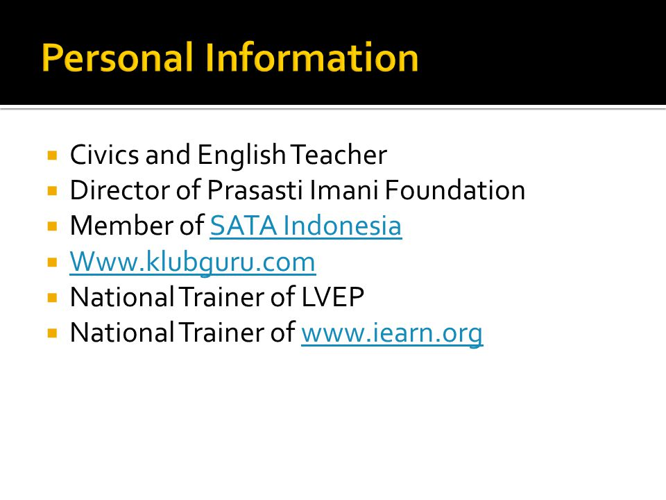  Civics and English Teacher  Director of Prasasti Imani Foundation  Member of SATA IndonesiaSATA Indonesia  Www.klubguru.com Www.klubguru.com  National Trainer of LVEP  National Trainer of www.iearn.orgwww.iearn.org