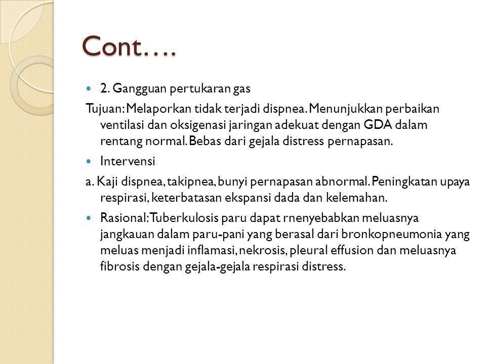 Cont….  2. Gangguan pertukaran gas Tujuan: Melaporkan tidak terjadi dispnea. Menunjukkan perbaikan ventilasi dan oksigenasi jaringan adekuat dengan G
