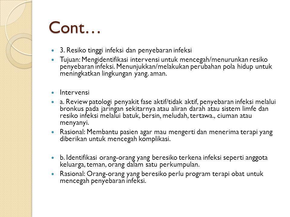 Cont…  3. Resiko tinggi infeksi dan penyebaran infeksi  Tujuan: Mengidentifikasi intervensi untuk mencegah/menurunkan resiko penyebaran infeksi. Men
