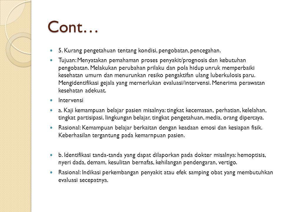 Cont…  5. Kurang pengetahuan tentang kondisi, pengobatan, pencegahan.  Tujuan: Menyatakan pemahaman proses penyakit/prognosis dan kebutuhan pengobat
