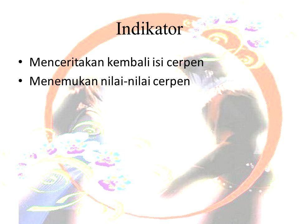 Indikator • Menceritakan kembali isi cerpen • Menemukan nilai-nilai cerpen