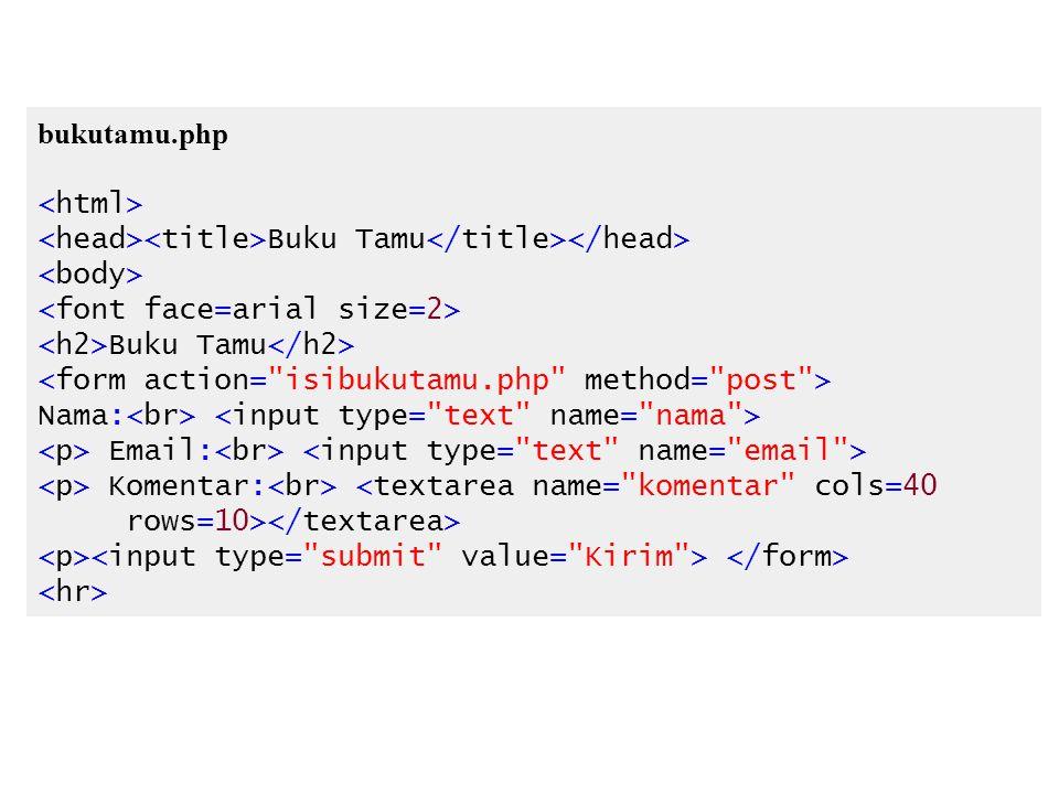 bukutamu.php Buku Tamu Buku Tamu Nama: Email: Komentar: <textarea name= komentar cols=40 rows=10>