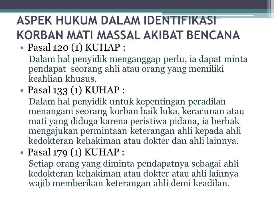 ASPEK HUKUM DALAM IDENTIFIKASI KORBAN MATI MASSAL AKIBAT BENCANA •Pasal 120 (1) KUHAP : Dalam hal penyidik menganggap perlu, ia dapat minta pendapat s