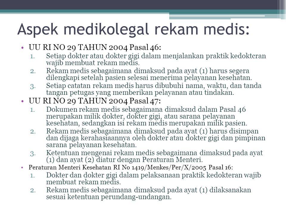 Aspek medikolegal rekam medis: •UU RI NO 29 TAHUN 2004 Pasal 46: 1.Setiap dokter atau dokter gigi dalam menjalankan praktik kedoktcran wajib membuat r