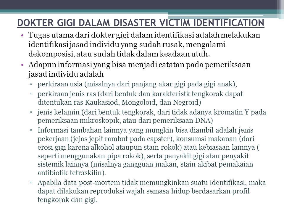 DOKTER GIGI DALAM DISASTER VICTIM IDENTIFICATION •Tugas utama dari dokter gigi dalam identifikasi adalah melakukan identifikasi jasad individu yang su