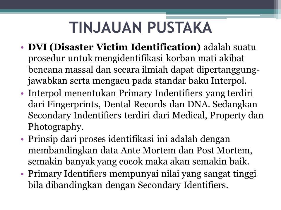 TINJAUAN PUSTAKA •DVI (Disaster Victim Identification) adalah suatu prosedur untuk mengidentifikasi korban mati akibat bencana massal dan secara ilmia