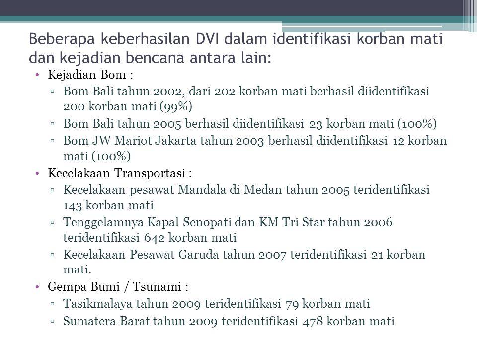 Beberapa keberhasilan DVI dalam identifikasi korban mati dan kejadian bencana antara lain: •Kejadian Bom : ▫Bom Bali tahun 2002, dari 202 korban mati
