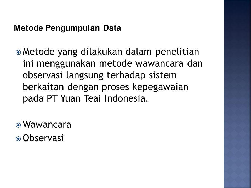  Metode yang dilakukan dalam penelitian ini menggunakan metode wawancara dan observasi langsung terhadap sistem berkaitan dengan proses kepegawaian pada PT Yuan Teai Indonesia.