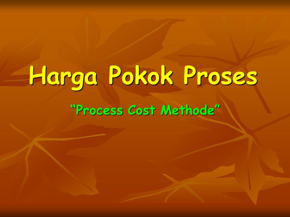 Harga Pokok Proses  Karakteristik  Metode HP.
