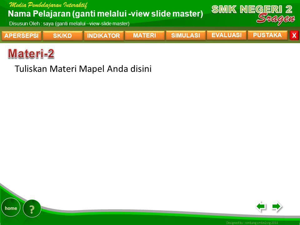 APERSEPSI SK/KD INDIKATOR MATERI SIMULASI EVALUASI PUSTAKA X Nama Pelajaran (ganti melalui -view slide master) Disusun Oleh : saya (ganti melalui –view-slide master) Tuliskan Materi Mapel Anda disini MATERI-2