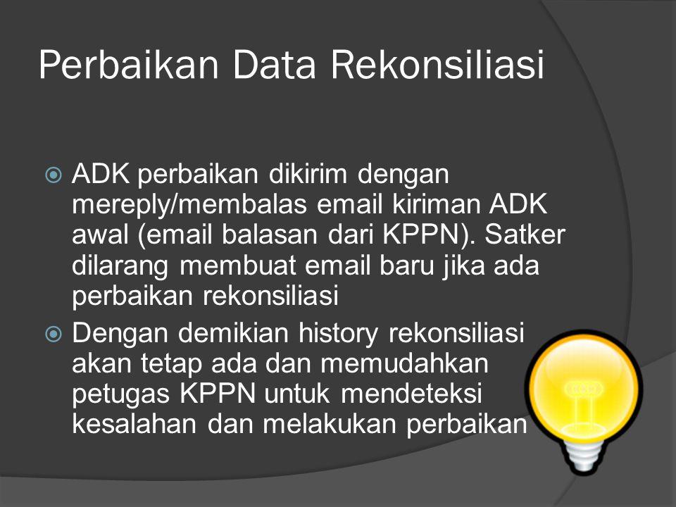 Report Setiap kali mengirimkan email rekonsiliasi, Satker akan langsung mendapatkan balasan berupa laporan bahwa email yang dikirimkan telah diterima oleh KPPN.