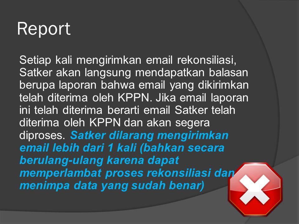 Konfirmasi Jika dalam waktu 24 jam setelah mengirimkan email tidak mendapatkan email balasan dari KPPN, silahkan mengirimkan email dengan subjek KONFIRMASI tanpa melampirkan ADK rekonsiliasi