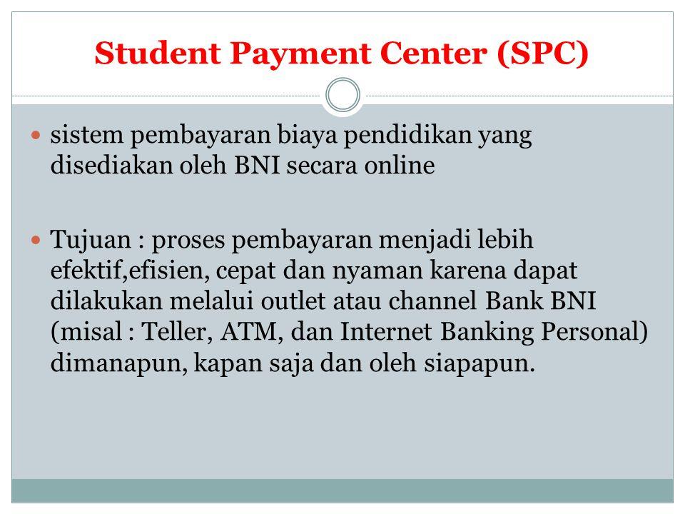 Student Payment Center (SPC)  sistem pembayaran biaya pendidikan yang disediakan oleh BNI secara online  Tujuan : proses pembayaran menjadi lebih ef