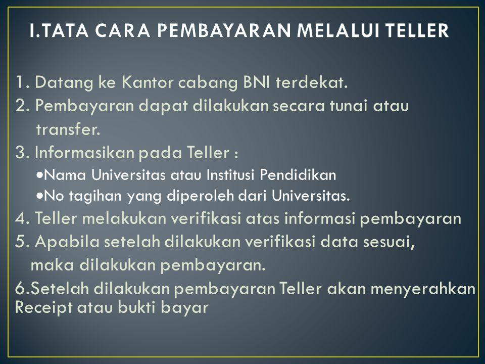 1. Datang ke Kantor cabang BNI terdekat. 2. Pembayaran dapat dilakukan secara tunai atau transfer. 3. Informasikan pada Teller :  Nama Universitas at