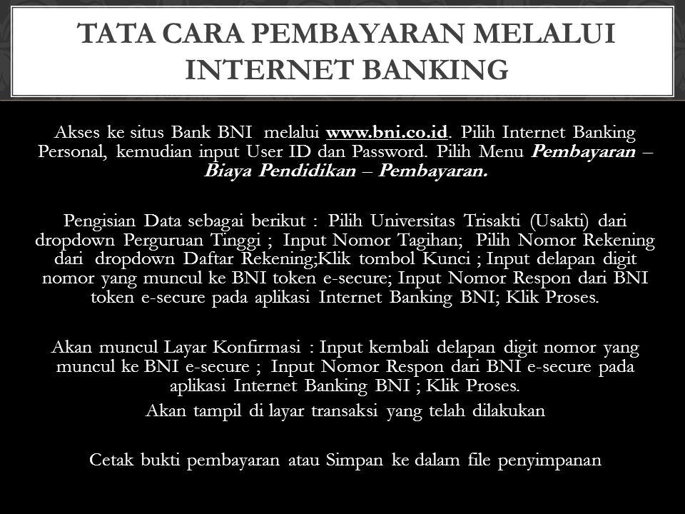 Akses ke situs Bank BNI melalui www.bni.co.id. Pilih Internet Banking Personal, kemudian input User ID dan Password. Pilih Menu Pembayaran – Biaya Pen