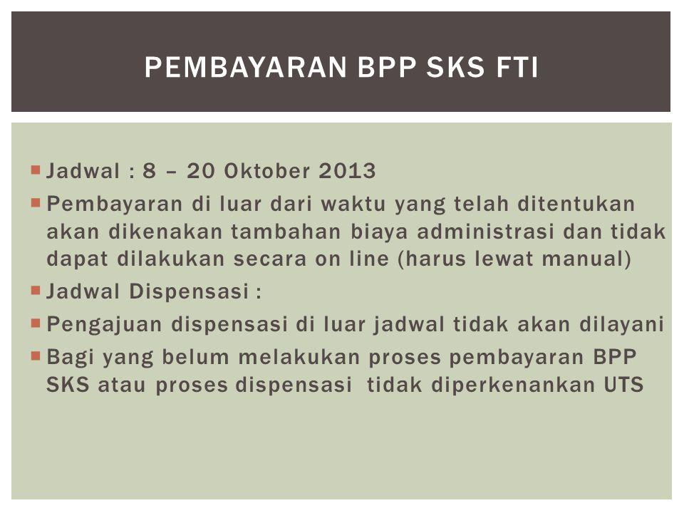  Jadwal : 8 – 20 Oktober 2013  Pembayaran di luar dari waktu yang telah ditentukan akan dikenakan tambahan biaya administrasi dan tidak dapat dilaku
