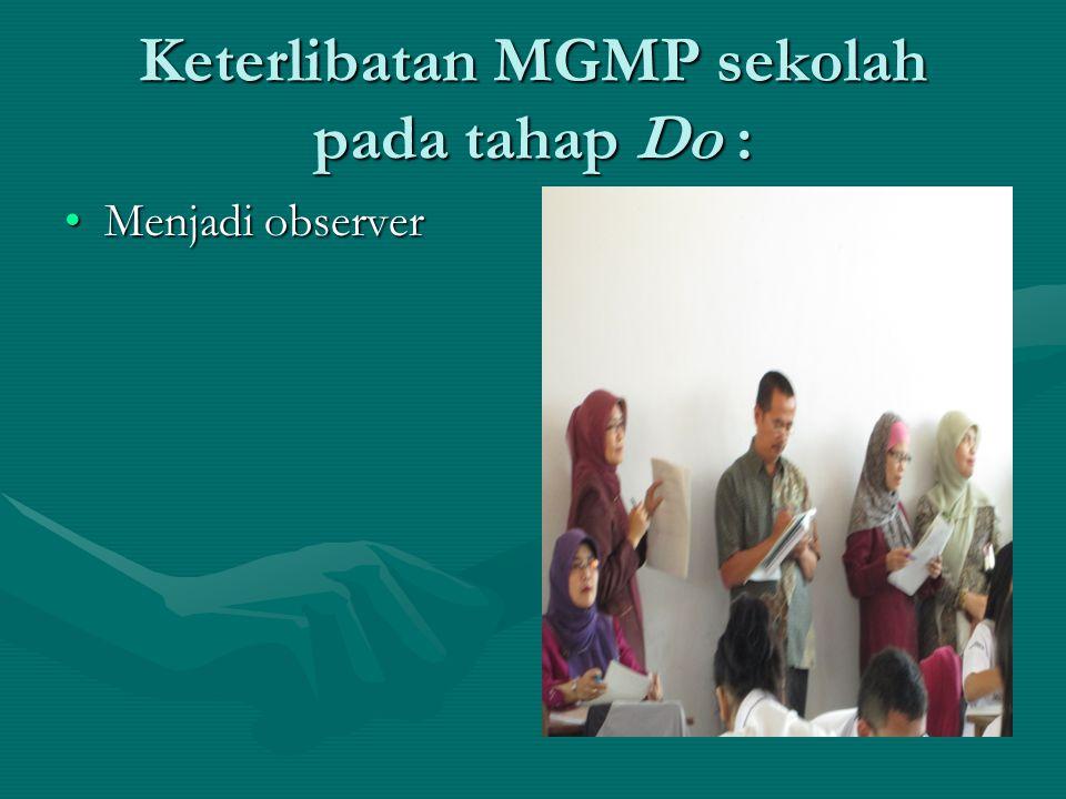 Keterlibatan MGMP sekolah pada tahap Do : •Menjadi observer